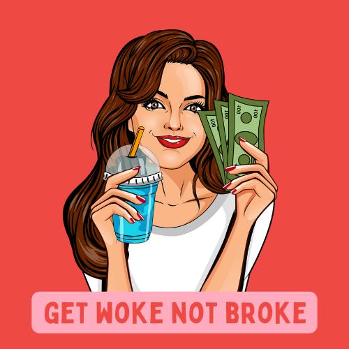 Get Woke Not Broke